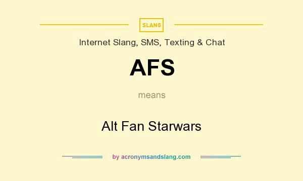 What does AFS mean? It stands for Alt Fan Starwars
