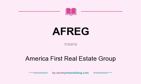 What does AFREG mean? It stands for America First Real Estate Group