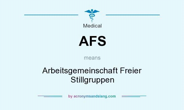 What does AFS mean? It stands for Arbeitsgemeinschaft Freier Stillgruppen