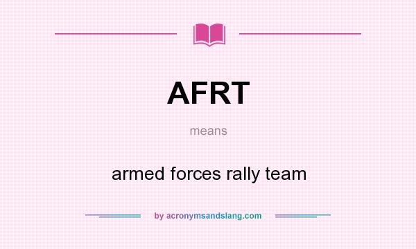 What does AFRT mean? It stands for armed forces rally team