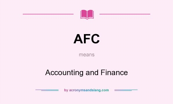 What does AFC mean? It stands for Accounting and Finance
