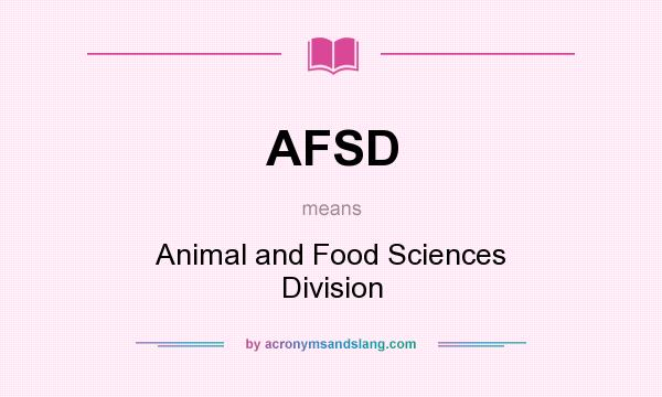 What does AFSD mean? It stands for Animal and Food Sciences Division