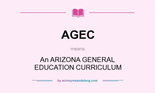 What does AGEC mean? It stands for An ARIZONA GENERAL EDUCATION CURRICULUM