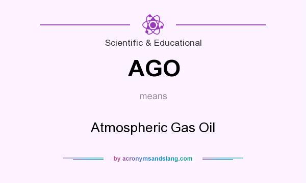What does AGO mean? It stands for Atmospheric Gas Oil
