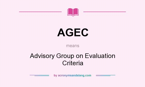 What does AGEC mean? It stands for Advisory Group on Evaluation Criteria