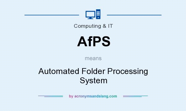 What does AfPS mean? It stands for Automated Folder Processing System