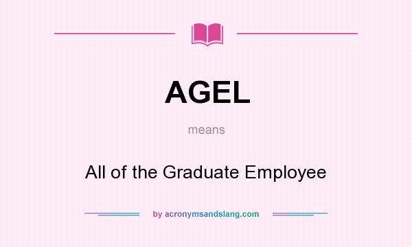 What does AGEL mean? It stands for All of the Graduate Employee