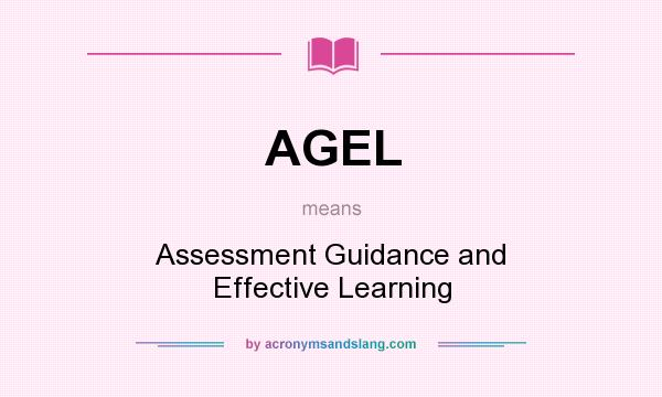What does AGEL mean? It stands for Assessment Guidance and Effective Learning