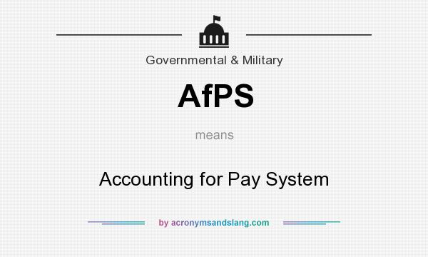 What does AfPS mean? It stands for Accounting for Pay System