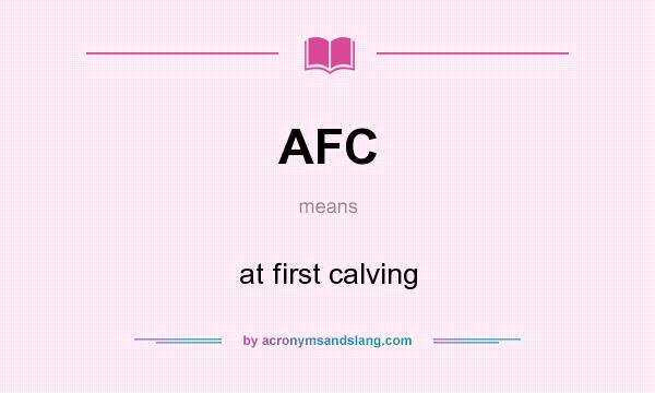 What does AFC mean? It stands for at first calving
