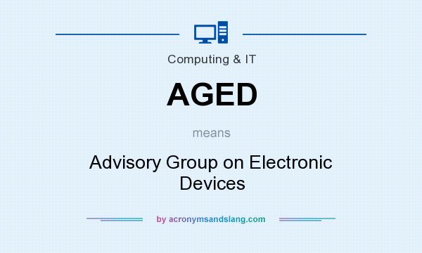 What does AGED mean? It stands for Advisory Group on Electronic Devices