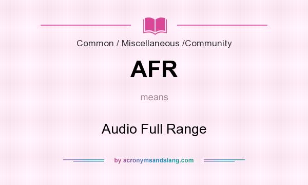 What does AFR mean? It stands for Audio Full Range