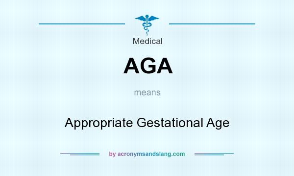 What does AGA mean? It stands for Appropriate Gestational Age