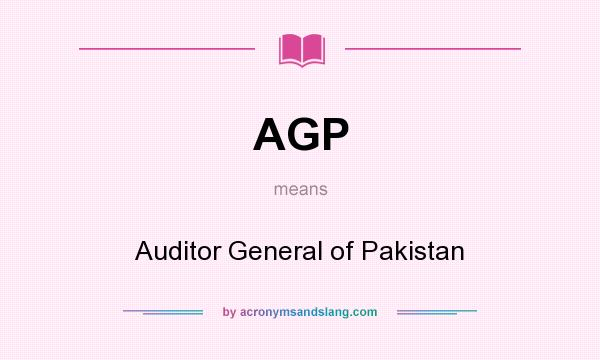 What does AGP mean? It stands for Auditor General of Pakistan