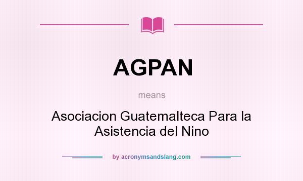 What does AGPAN mean? It stands for Asociacion Guatemalteca Para la Asistencia del Nino