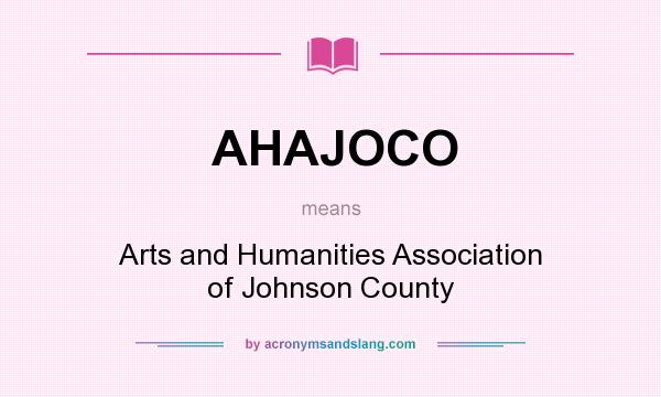 What does AHAJOCO mean? It stands for Arts and Humanities Association of Johnson County