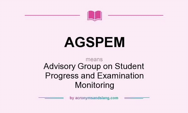 What does AGSPEM mean? It stands for Advisory Group on Student Progress and Examination Monitoring