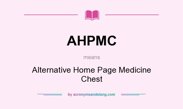 What does AHPMC mean? It stands for Alternative Home Page Medicine Chest