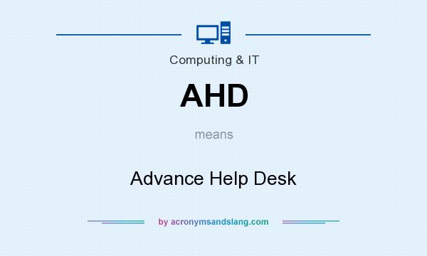 What does AHD mean? It stands for Advance Help Desk
