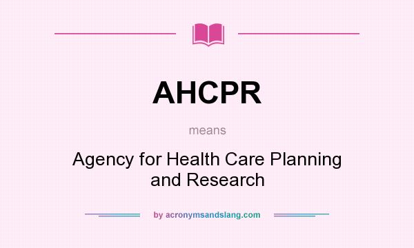 What does AHCPR mean? It stands for Agency for Health Care Planning and Research