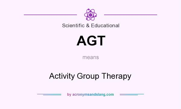 What does AGT mean? It stands for Activity Group Therapy
