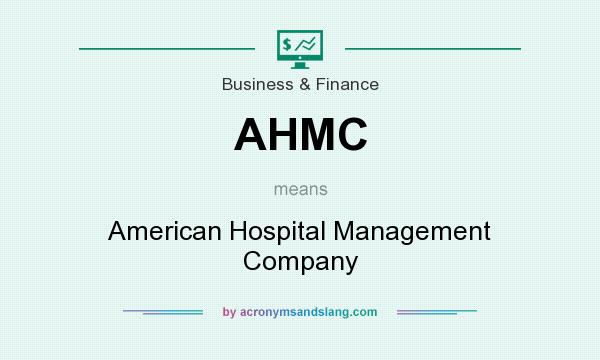 What does AHMC mean? It stands for American Hospital Management Company