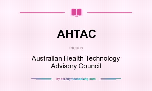 What does AHTAC mean? It stands for Australian Health Technology Advisory Council
