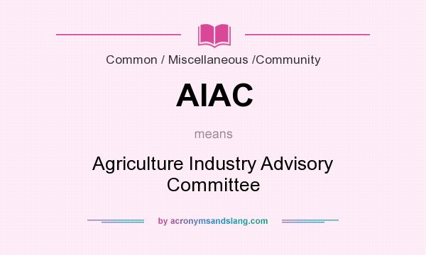 What does AIAC mean? It stands for Agriculture Industry Advisory Committee