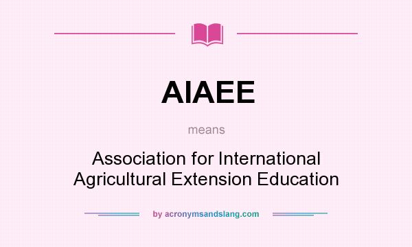 What does AIAEE mean? It stands for Association for International Agricultural Extension Education