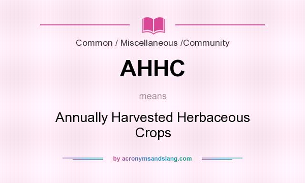 What does AHHC mean? It stands for Annually Harvested Herbaceous Crops