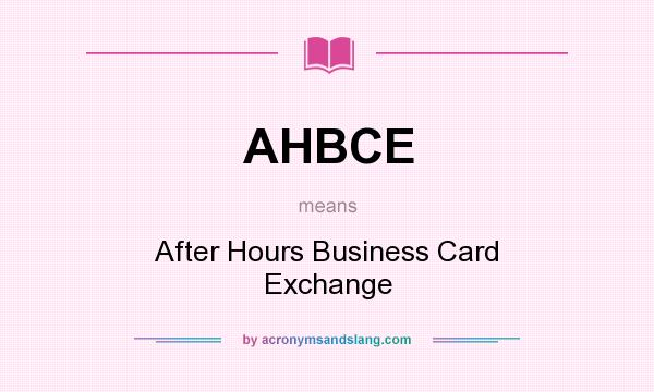 What does AHBCE mean? It stands for After Hours Business Card Exchange