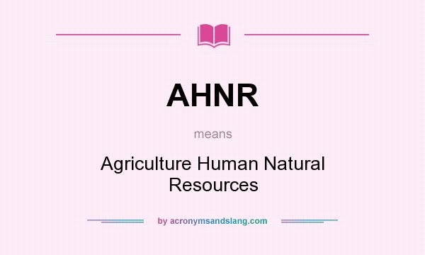 What does AHNR mean? It stands for Agriculture Human Natural Resources