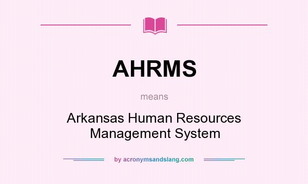 What does AHRMS mean? It stands for Arkansas Human Resources Management System