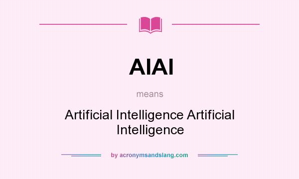 What does AIAI mean? It stands for Artificial Intelligence Artificial Intelligence