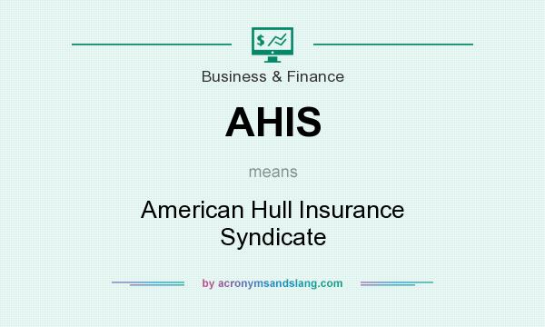 What does AHIS mean? It stands for American Hull Insurance Syndicate