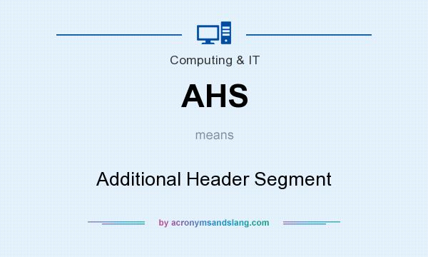 What does AHS mean? It stands for Additional Header Segment