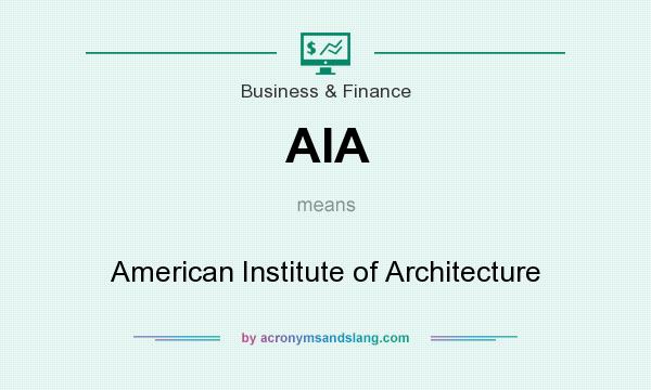 What does AIA mean? It stands for American Institute of Architecture