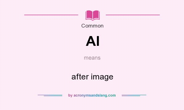 What does AI mean? It stands for after image