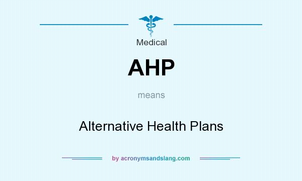 What does AHP mean? It stands for Alternative Health Plans