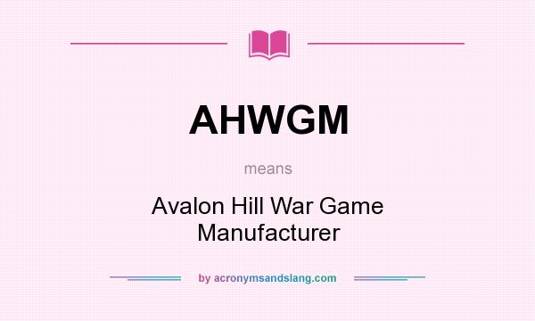 What Does Ahwgm Mean Definition Of Stands For Avalon Hill War Manufacturer By Acronymsandslang