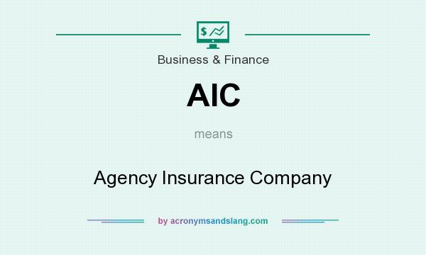 What does AIC mean? It stands for Agency Insurance Company