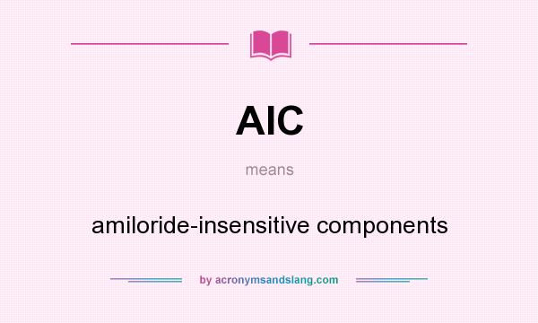 What does AIC mean? It stands for amiloride-insensitive components