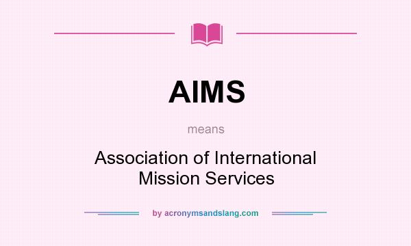 What does AIMS mean? It stands for Association of International Mission Services