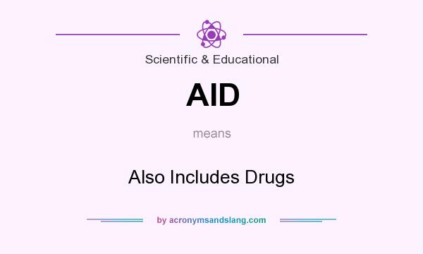 What does AID mean? It stands for Also Includes Drugs