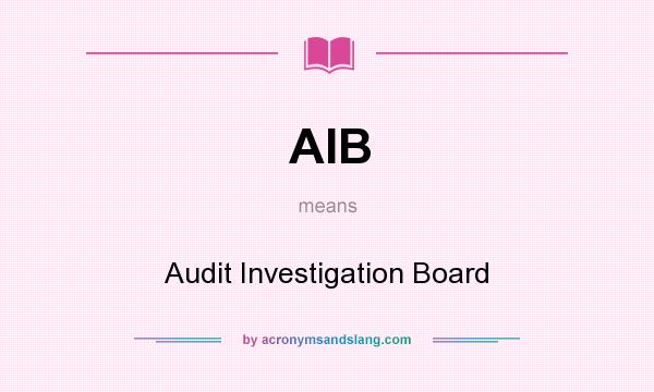 What does AIB mean? It stands for Audit Investigation Board