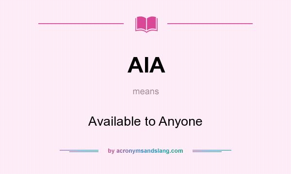 What does AIA mean? It stands for Available to Anyone