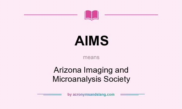 What does AIMS mean? It stands for Arizona Imaging and Microanalysis Society