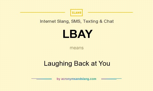 What does LBAY mean? It stands for Laughing Back at You