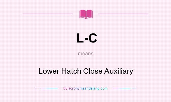 What does L-C mean? It stands for Lower Hatch Close Auxiliary