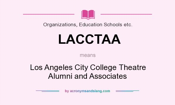 What does LACCTAA mean? It stands for Los Angeles City College Theatre Alumni and Associates